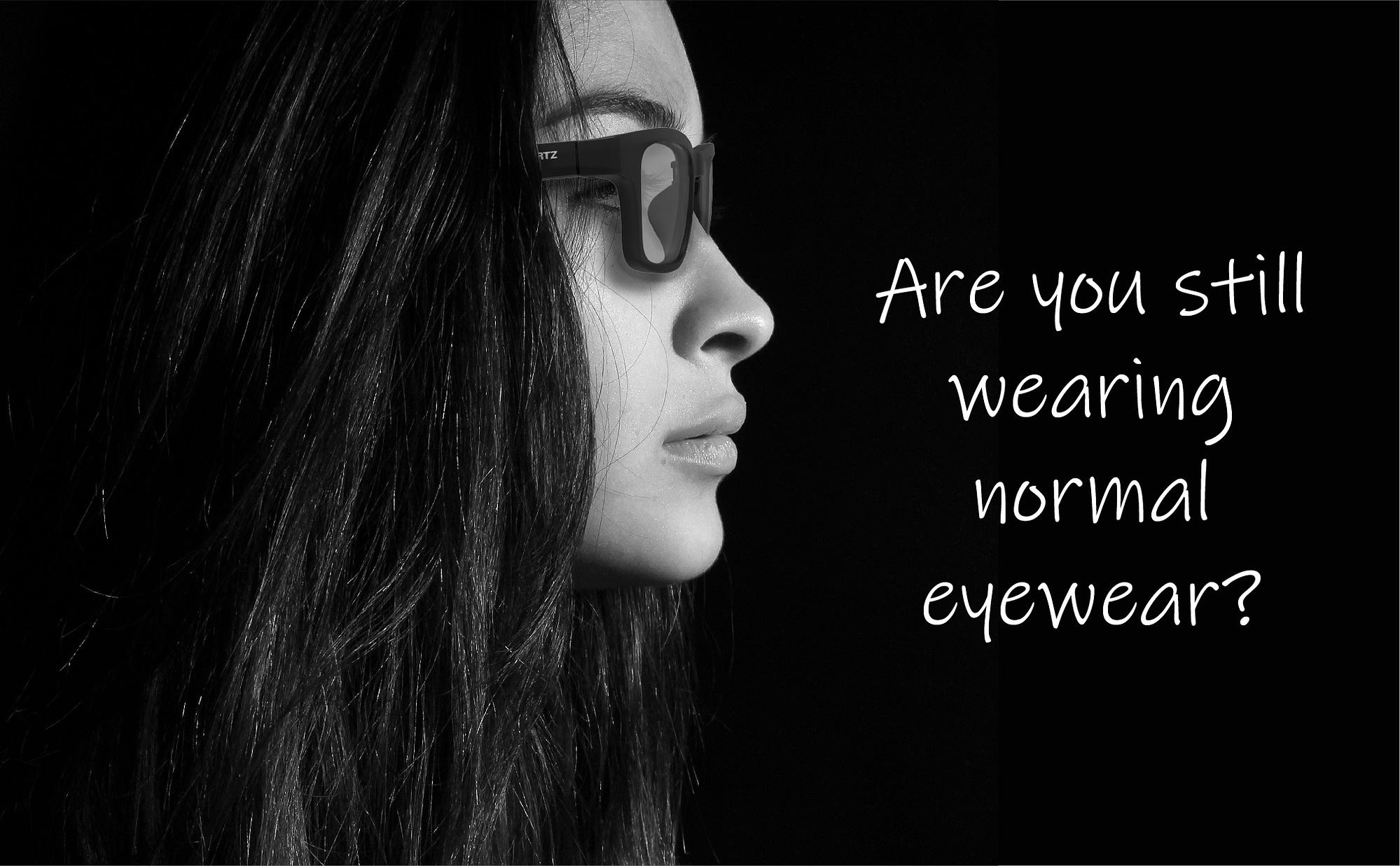 are you still wearing normal eyewear ?